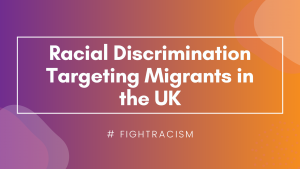 racial discrimination targeting migrants in the UK #FightRacism